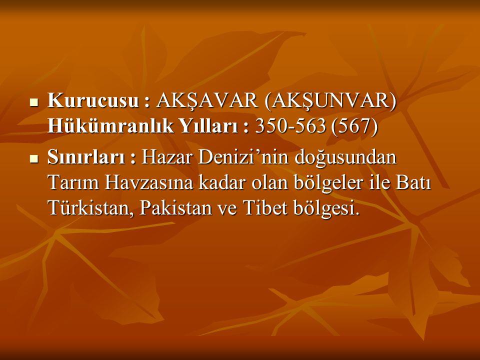 Kurucusu : AKŞAVAR (AKŞUNVAR) Hükümranlık Yılları : 350-563 (567)