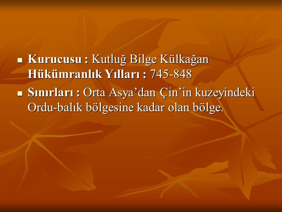 Kurucusu : Kutluğ Bilge Külkağan Hükümranlık Yılları : 745-848