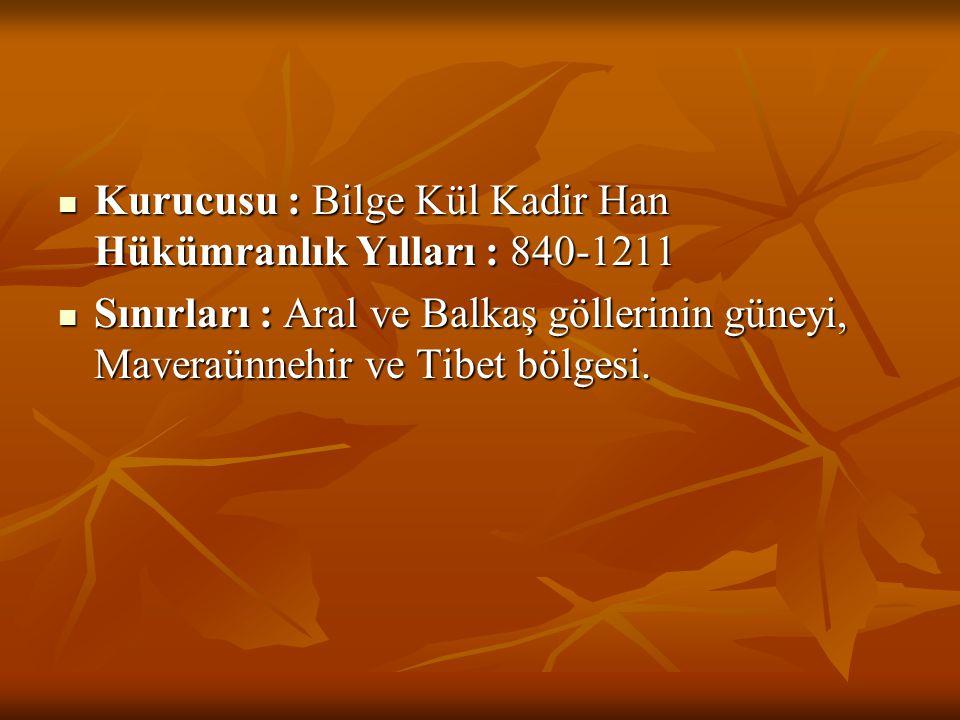 Kurucusu : Bilge Kül Kadir Han Hükümranlık Yılları : 840-1211