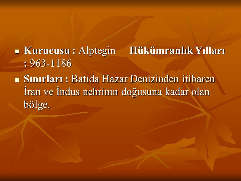 Kurucusu : Alptegin Hükümranlık Yılları : 963-1186