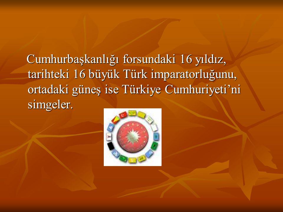 Cumhurbaşkanlığı forsundaki 16 yıldız, tarihteki 16 büyük Türk imparatorluğunu, ortadaki güneş ise Türkiye Cumhuriyeti'ni simgeler.