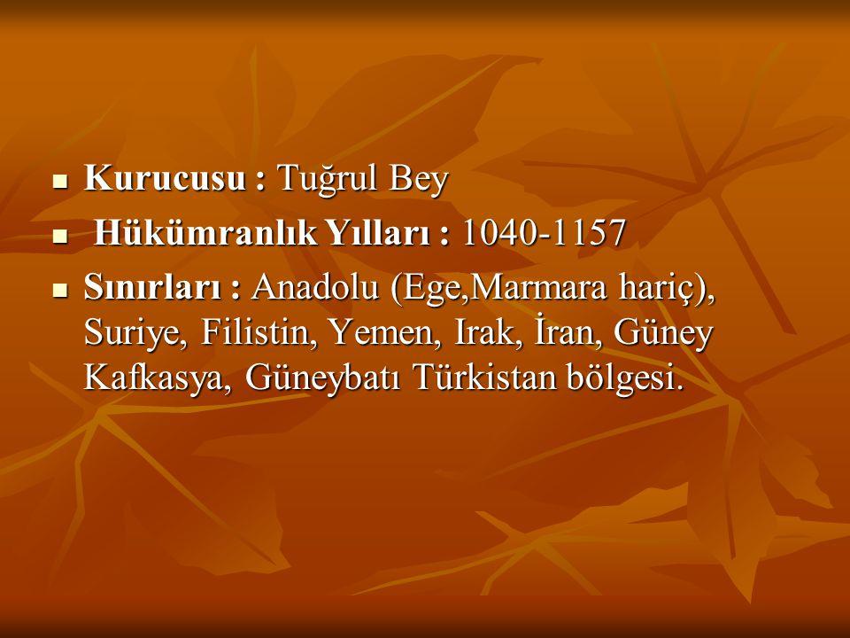 Kurucusu : Tuğrul Bey Hükümranlık Yılları : 1040-1157.