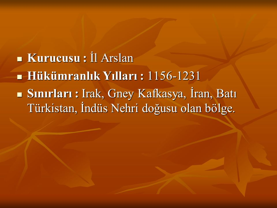 Kurucusu : İl Arslan Hükümranlık Yılları : 1156-1231.