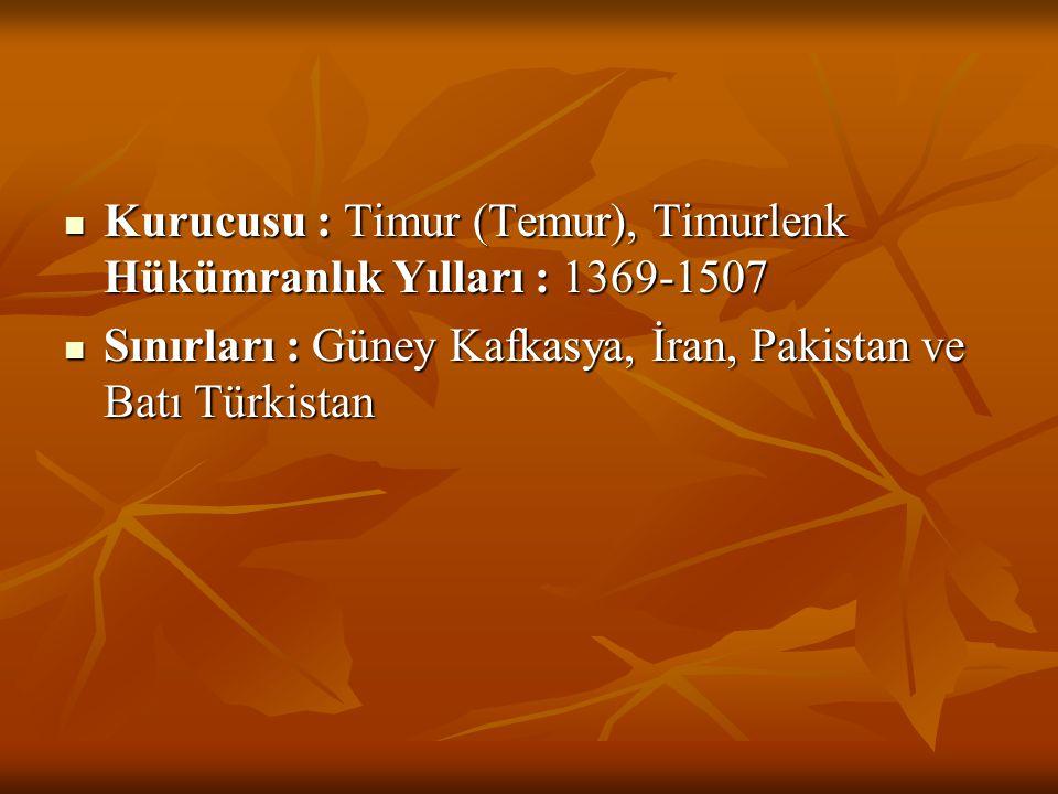 Kurucusu : Timur (Temur), Timurlenk Hükümranlık Yılları : 1369-1507