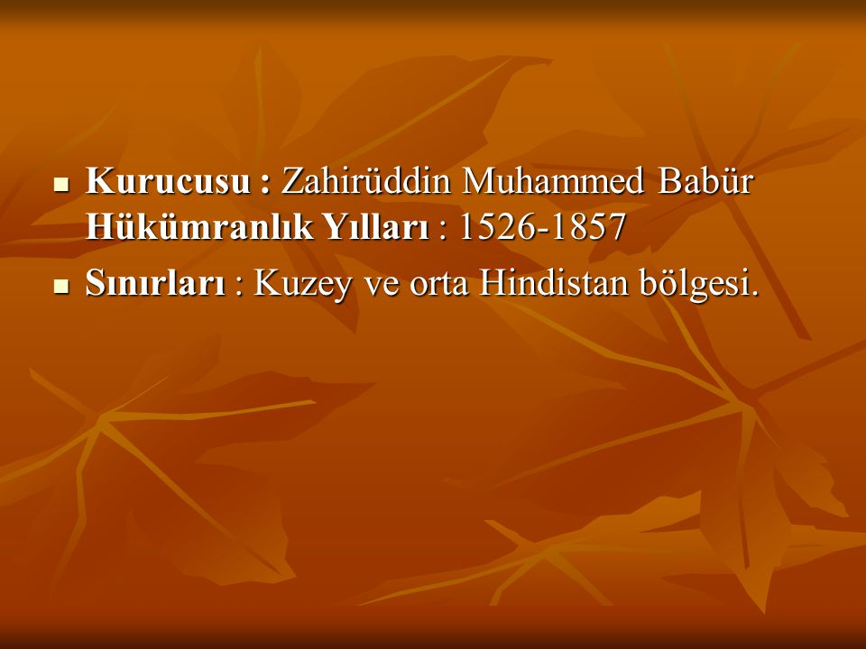 Kurucusu : Zahirüddin Muhammed Babür Hükümranlık Yılları : 1526-1857