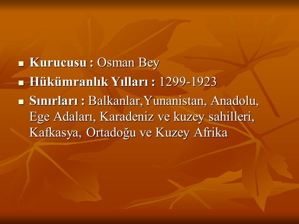 Kurucusu : Osman Bey Hükümranlık Yılları : 1299-1923.