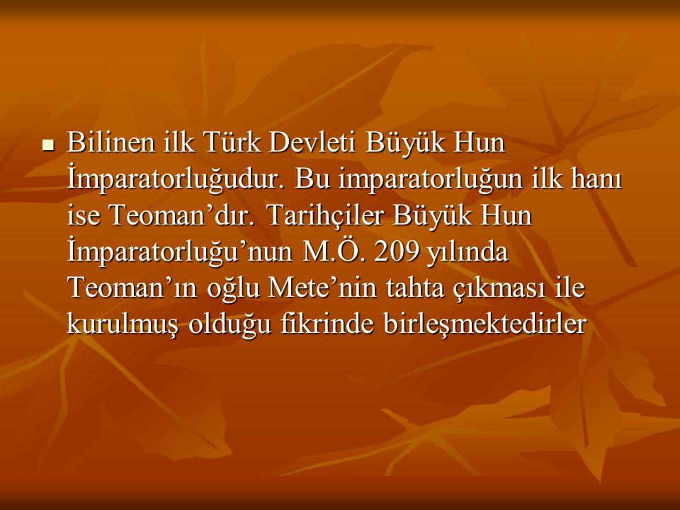 Bilinen ilk Türk Devleti Büyük Hun İmparatorluğudur