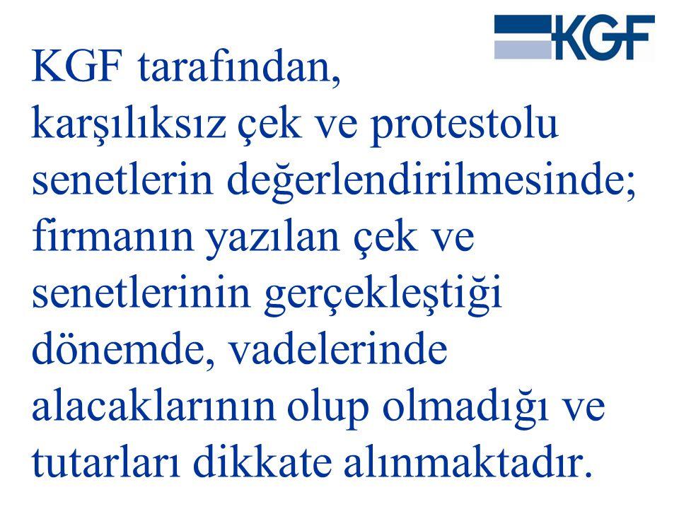 KGF tarafından, karşılıksız çek ve protestolu senetlerin değerlendirilmesinde; firmanın yazılan çek ve senetlerinin gerçekleştiği dönemde, vadelerinde alacaklarının olup olmadığı ve tutarları dikkate alınmaktadır.