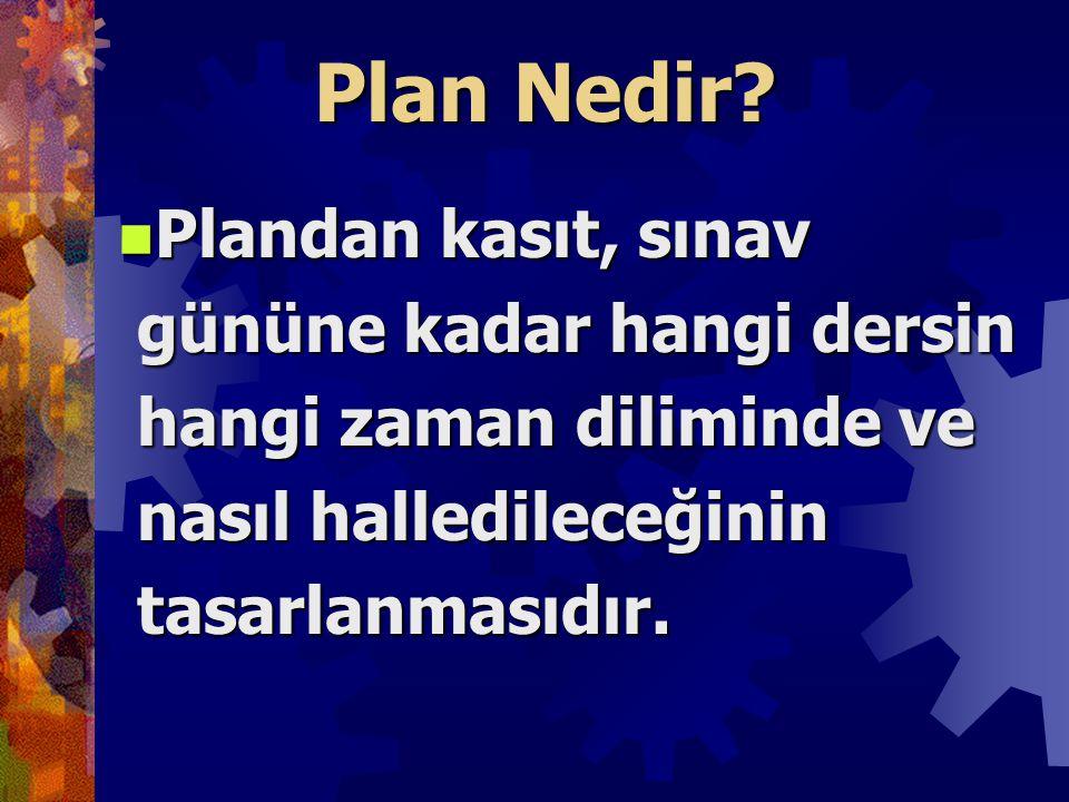Plan Nedir Plandan kasıt, sınav gününe kadar hangi dersin