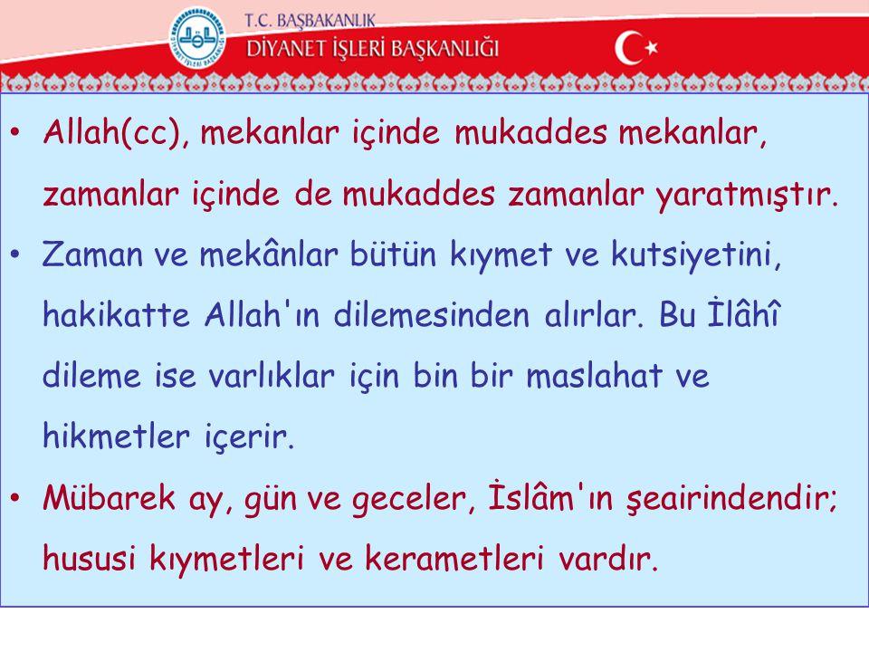 Allah(cc), mekanlar içinde mukaddes mekanlar, zamanlar içinde de mukaddes zamanlar yaratmıştır.