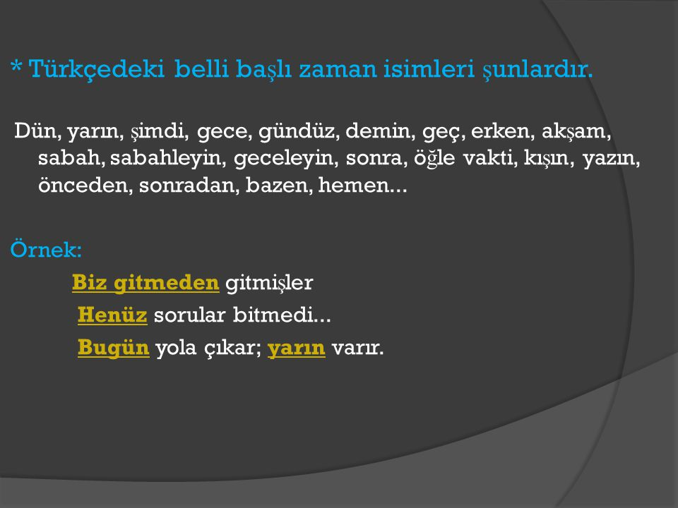 * Türkçedeki belli başlı zaman isimleri şunlardır.