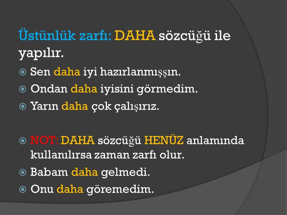Üstünlük zarfı: DAHA sözcüğü ile yapılır.