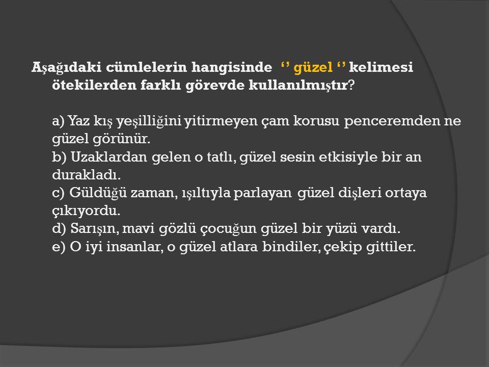 Aşağıdaki cümlelerin hangisinde '' güzel '' kelimesi ötekilerden farklı görevde kullanılmıştır.