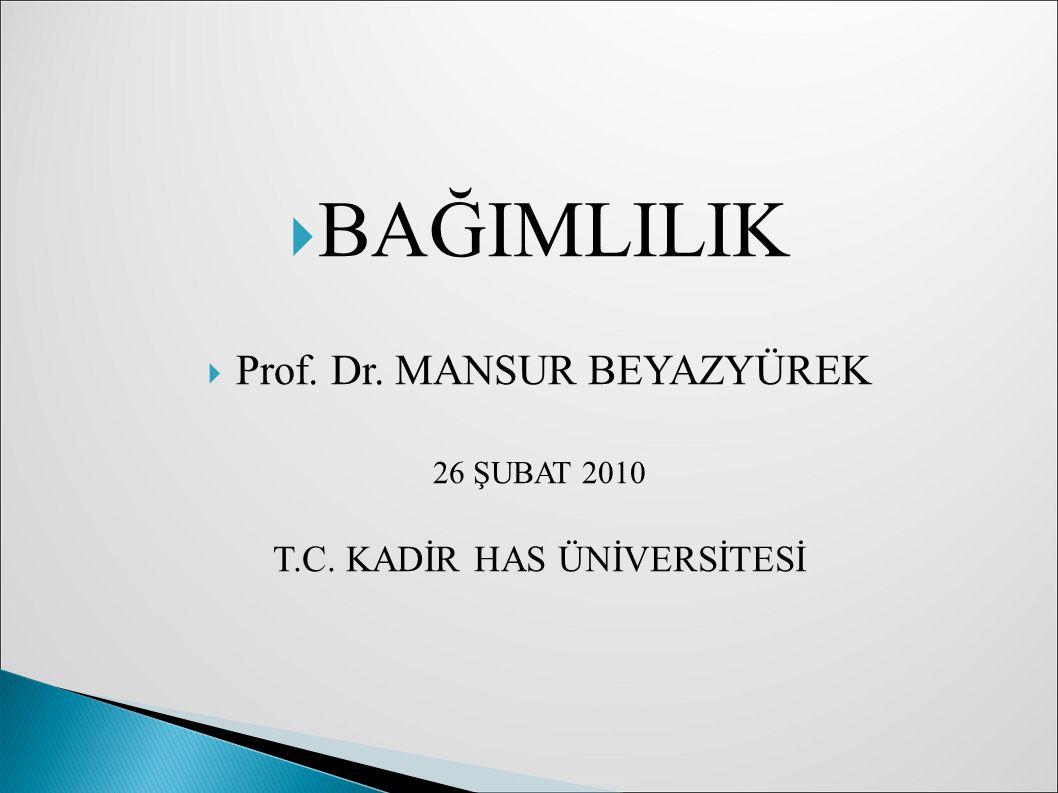 BAĞIMLILIK Prof. Dr. MANSUR BEYAZYÜREK T.C. KADİR HAS ÜNİVERSİTESİ