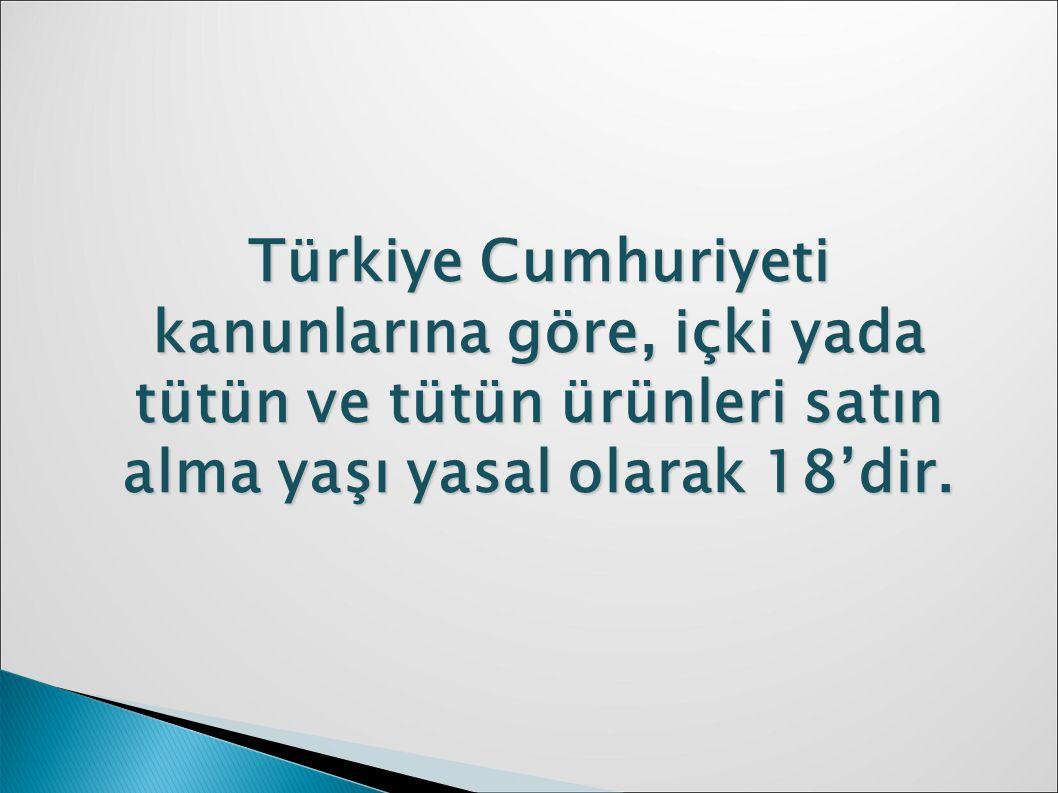 Türkiye Cumhuriyeti kanunlarına göre, içki yada tütün ve tütün ürünleri satın alma yaşı yasal olarak 18'dir.