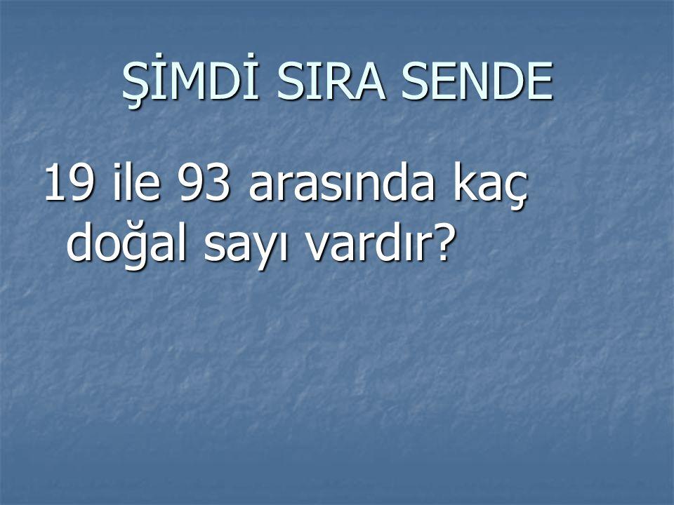 ŞİMDİ SIRA SENDE 19 ile 93 arasında kaç doğal sayı vardır