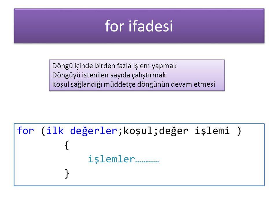 for ifadesi for (ilk değerler;koşul;değer işlemi ) { işlemler………… }