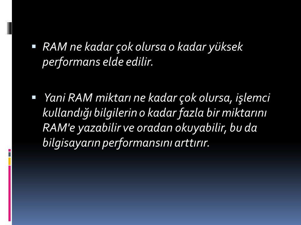 RAM ne kadar çok olursa o kadar yüksek performans elde edilir.