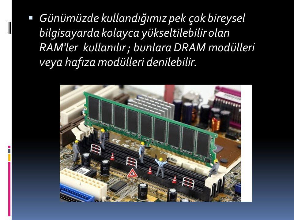 Günümüzde kullandığımız pek çok bireysel bilgisayarda kolayca yükseltilebilir olan RAM ler kullanılır ; bunlara DRAM modülleri veya hafıza modülleri denilebilir.