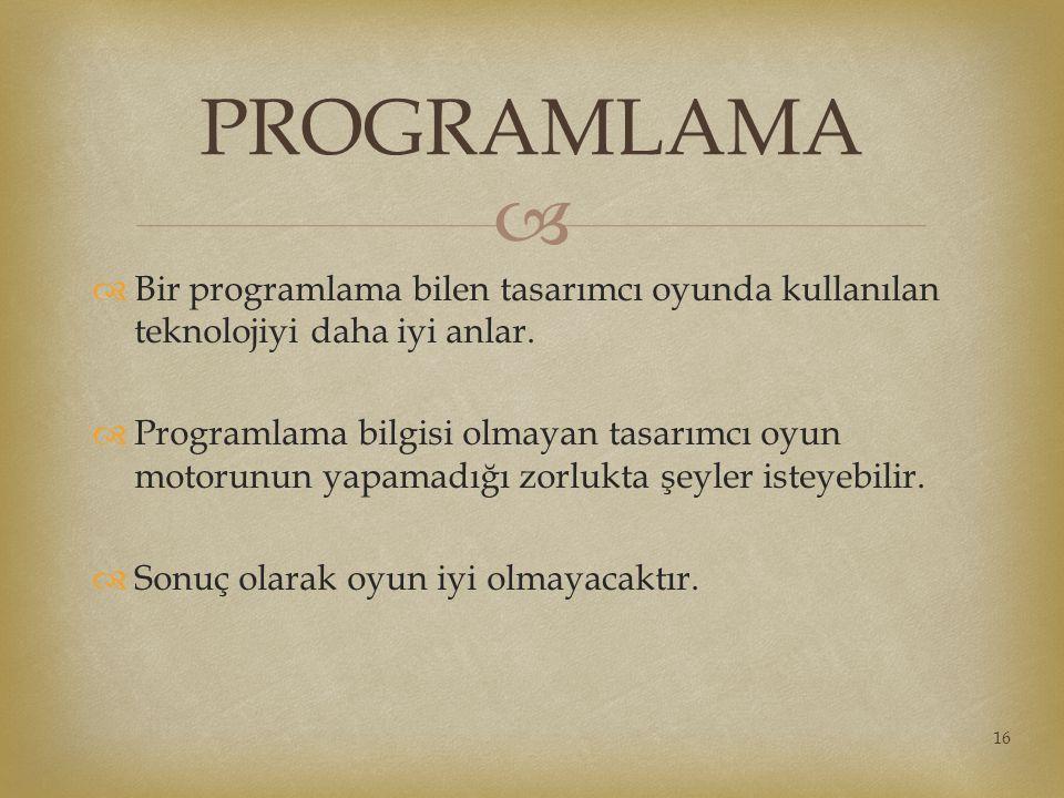 PROGRAMLAMA Bir programlama bilen tasarımcı oyunda kullanılan teknolojiyi daha iyi anlar.