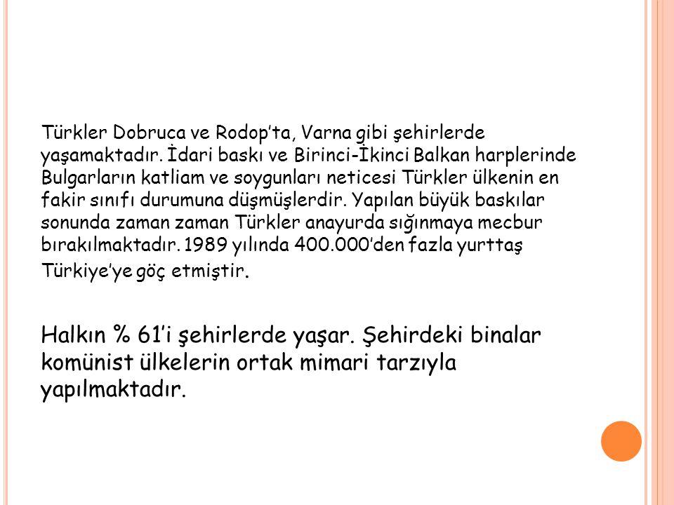 Türkler Dobruca ve Rodop'ta, Varna gibi şehirlerde yaşamaktadır