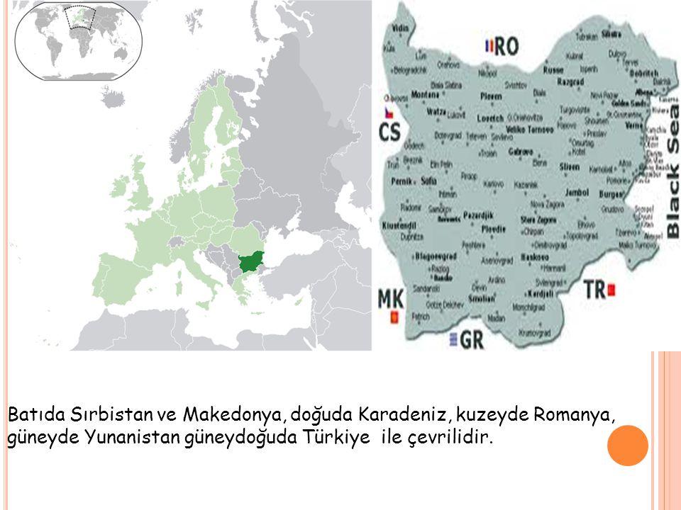 Batıda Sırbistan ve Makedonya, doğuda Karadeniz, kuzeyde Romanya, güneyde Yunanistan güneydoğuda Türkiye ile çevrilidir.