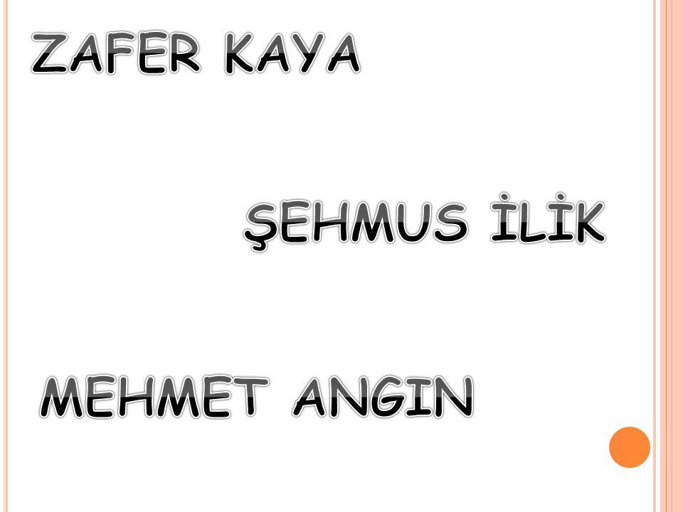 ZAFER KAYA ŞEHMUS İLİK MEHMET ANGIN