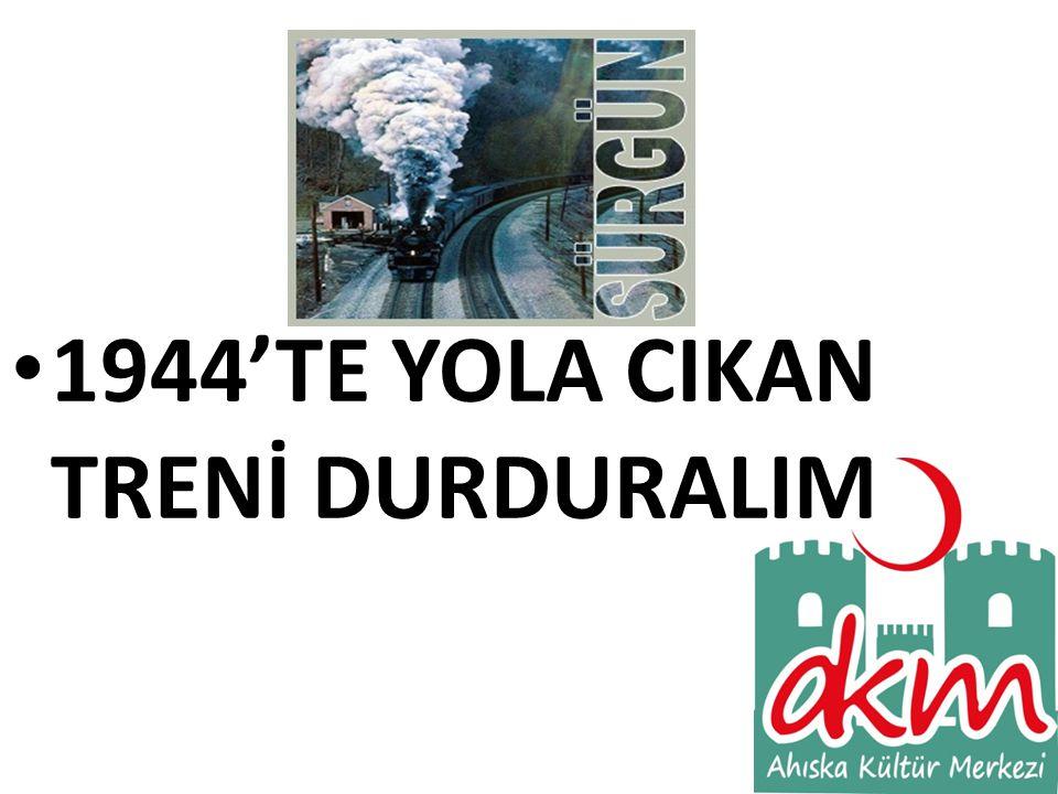 1944'TE YOLA CIKAN TRENİ DURDURALIM