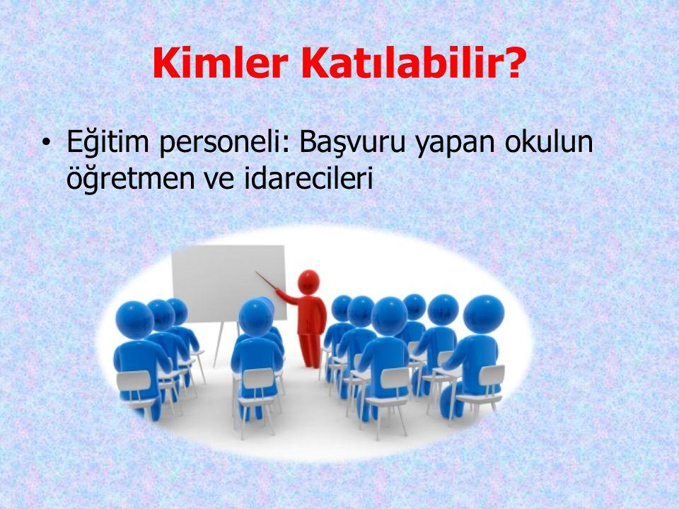 Kimler Katılabilir Eğitim personeli: Başvuru yapan okulun öğretmen ve idarecileri