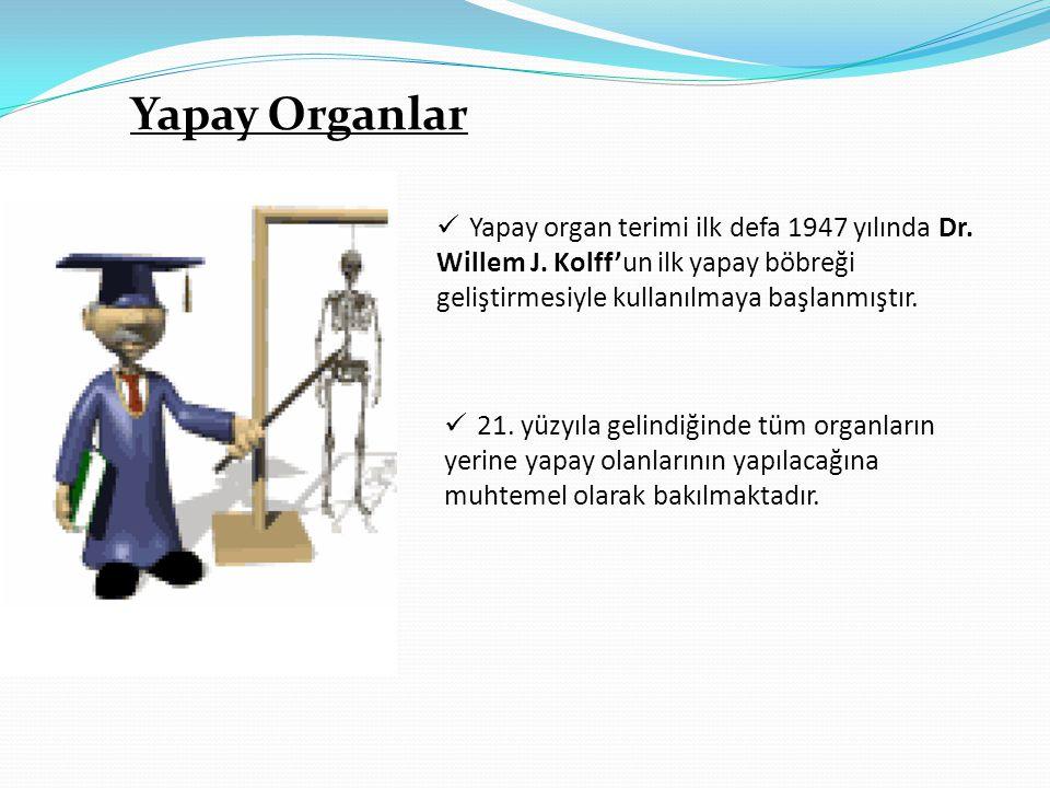 Yapay Organlar Yapay organ terimi ilk defa 1947 yılında Dr.