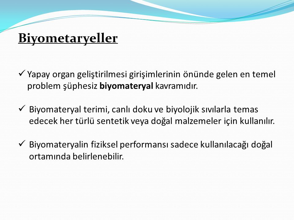 Biyometaryeller Yapay organ geliştirilmesi girişimlerinin önünde gelen en temel problem şüphesiz biyomateryal kavramıdır.
