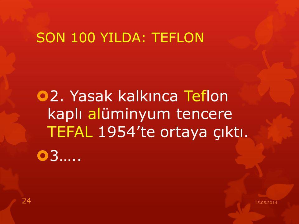 SON 100 YILDA: TEFLON 2. Yasak kalkınca Teflon kaplı alüminyum tencere TEFAL 1954'te ortaya çıktı.