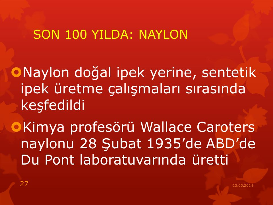 SON 100 YILDA: NAYLON Naylon doğal ipek yerine, sentetik ipek üretme çalışmaları sırasında keşfedildi.