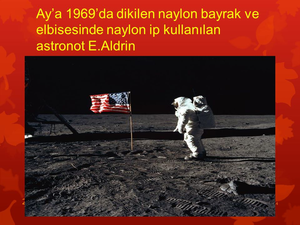 Ay'a 1969'da dikilen naylon bayrak ve elbisesinde naylon ip kullanılan astronot E.Aldrin
