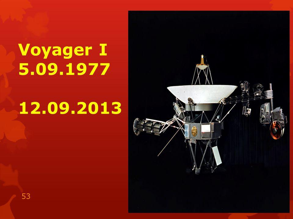 Voyager I 5.09.1977 12.09.2013 15.05.2014