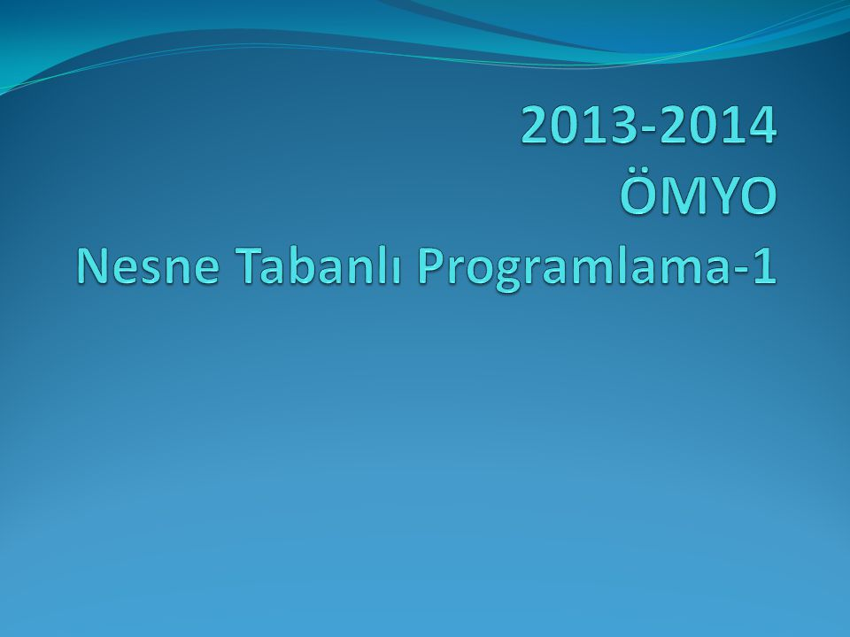 2013-2014 ÖMYO Nesne Tabanlı Programlama-1