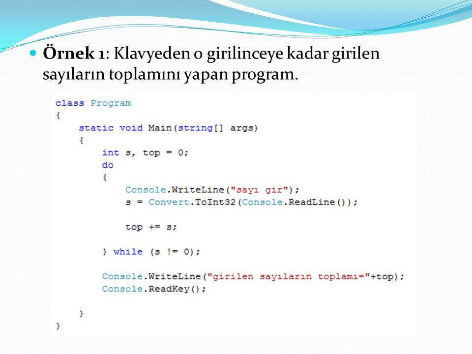 Örnek 1: Klavyeden 0 girilinceye kadar girilen sayıların toplamını yapan program.