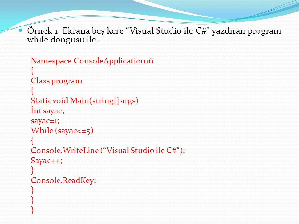 Örnek 1: Ekrana beş kere Visual Studio ile C# yazdıran program while dongusu ile.