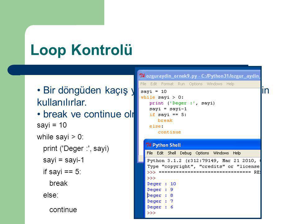 Loop Kontrolü Bir döngüden kaçış yapmak veya devam etmek için kullanılırlar. break ve continue olmak üzere iki adettir.