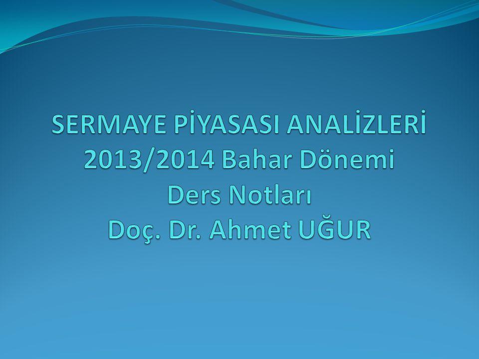 SERMAYE PİYASASI ANALİZLERİ 2013/2014 Bahar Dönemi Ders Notları Doç. Dr. Ahmet UĞUR