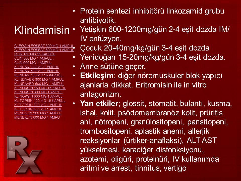 Klindamisin Protein sentezi inhibitörü linkozamid grubu antibiyotik.