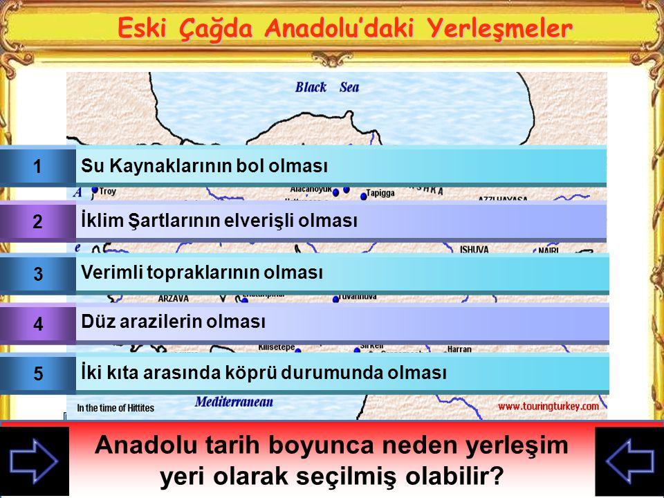Anadolu tarih boyunca neden yerleşim yeri olarak seçilmiş olabilir