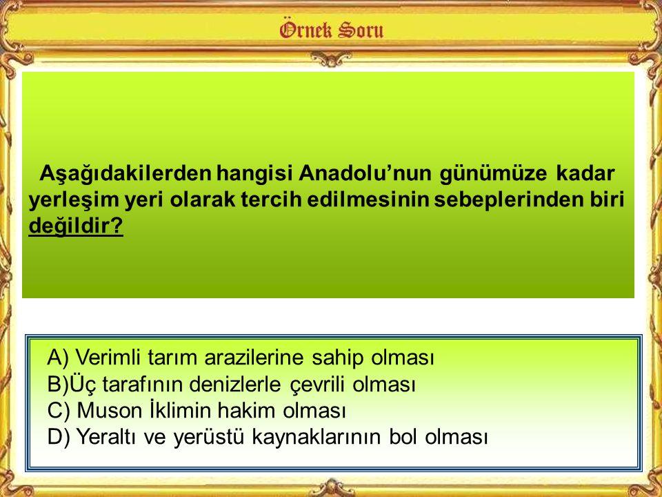 Aşağıdakilerden hangisi Anadolu'nun günümüze kadar yerleşim yeri olarak tercih edilmesinin sebeplerinden biri değildir