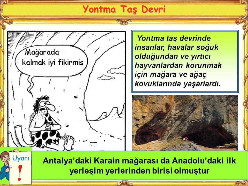 Yontma Taş Devri Yontma taş devrinde insanlar, havalar soğuk olduğundan ve yırtıcı hayvanlardan korunmak için mağara ve ağaç kovuklarında yaşarlardı.