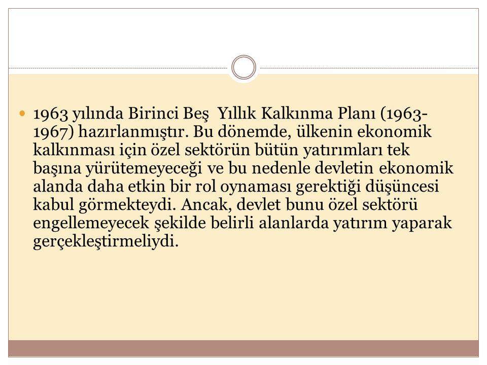 1963 yılında Birinci Beş Yıllık Kalkınma Planı (1963-1967) hazırlanmıştır.