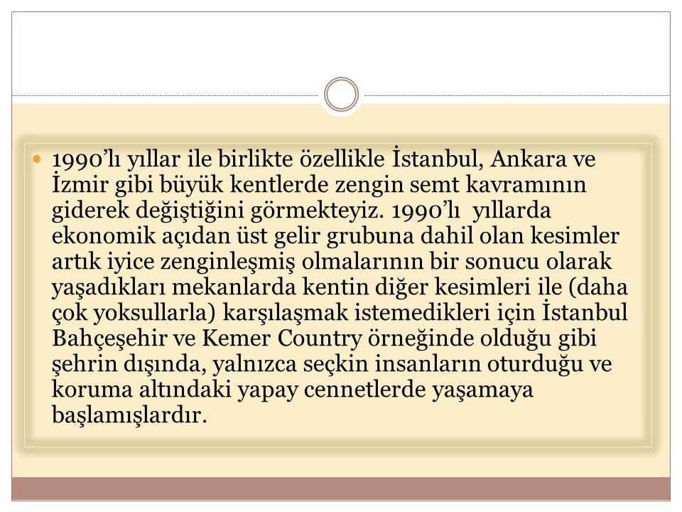 1990'lı yıllar ile birlikte özellikle İstanbul, Ankara ve İzmir gibi büyük kentlerde zengin semt kavramının giderek değiştiğini görmekteyiz.