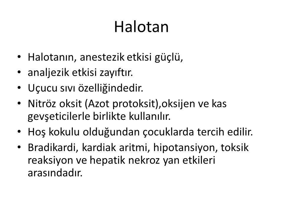 Halotan Halotanın, anestezik etkisi güçlü, analjezik etkisi zayıftır.