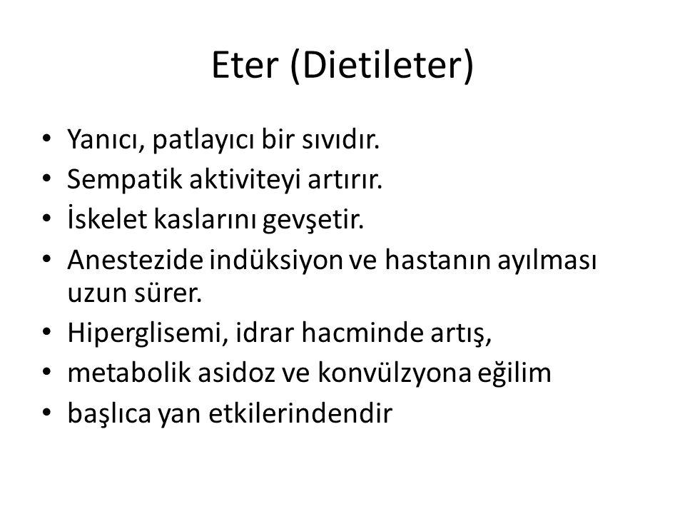 Eter (Dietileter) Yanıcı, patlayıcı bir sıvıdır.