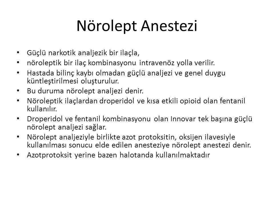 Nörolept Anestezi Güçlü narkotik analjezik bir ilaçla,