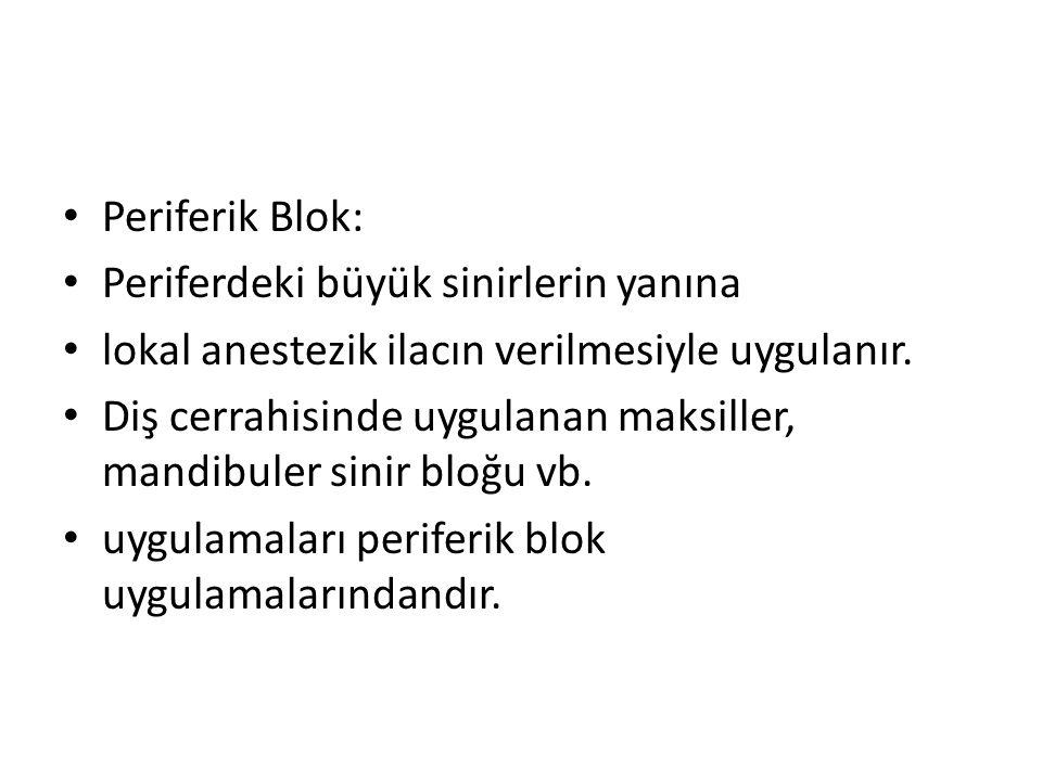 Periferik Blok: Periferdeki büyük sinirlerin yanına. lokal anestezik ilacın verilmesiyle uygulanır.